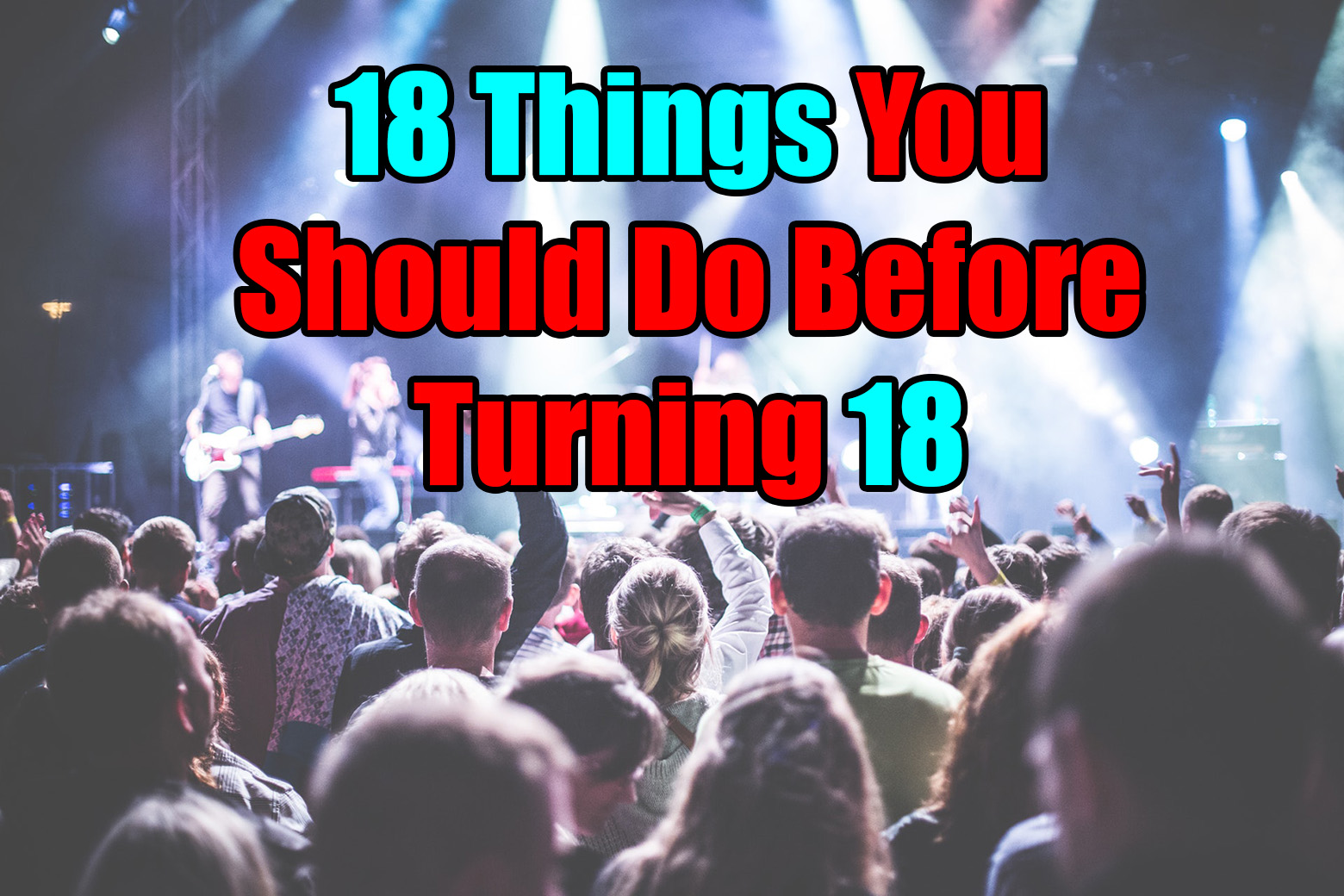 18 Things to do Before Turning 18